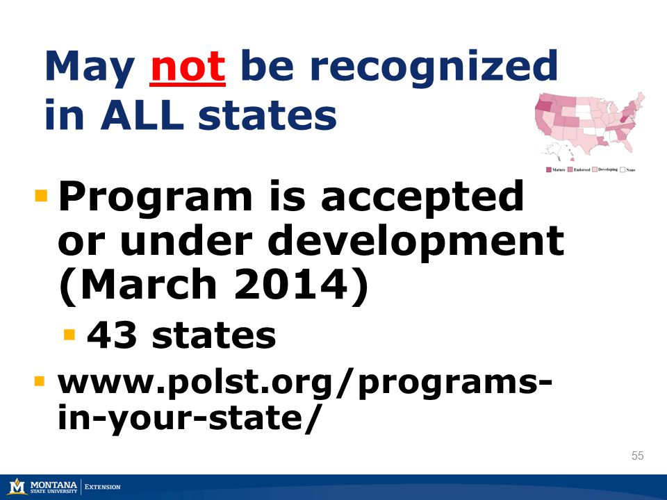 55 May not be recognized in ALL states  Program is accepted or under development (March 2014)  43 states  www.polst.org/programs- in-your-state/
