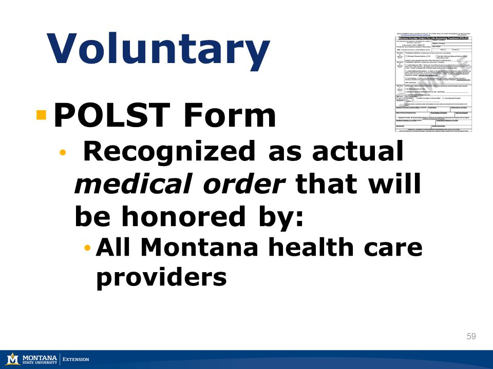 59 Voluntary  POLST Form Recognized as actual medical order that will be honored by: All Montana health care providers