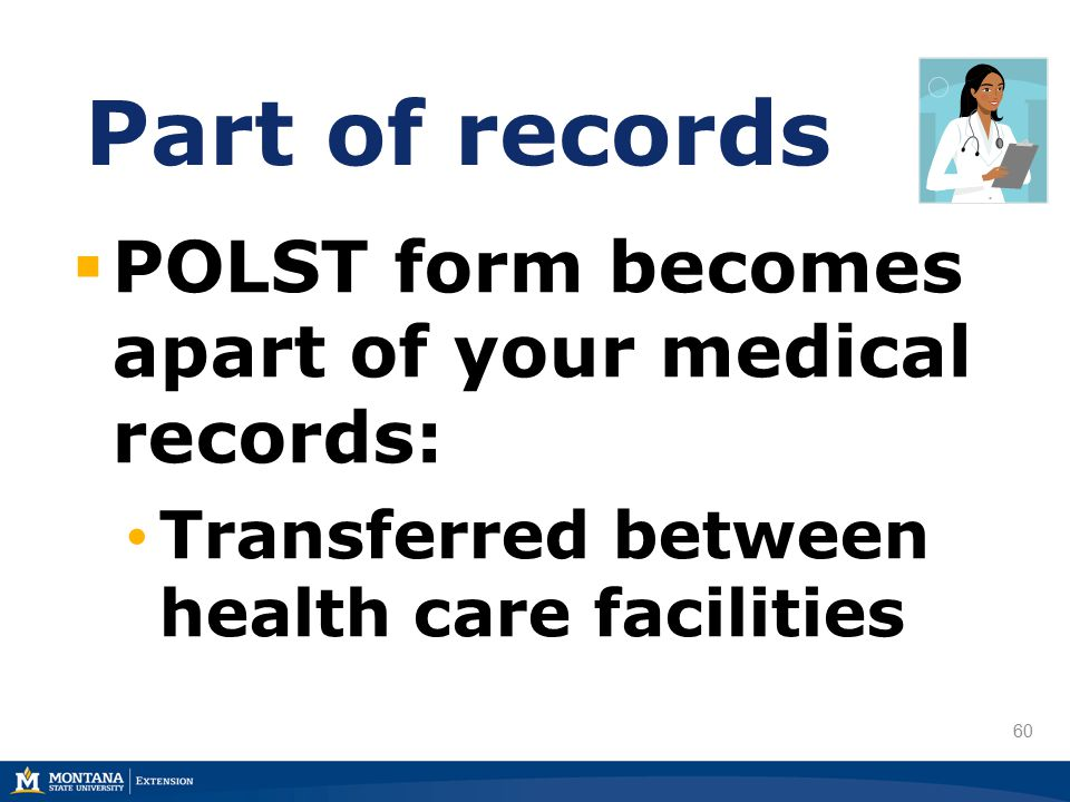 60 Part of records  POLST form becomes apart of your medical records: Transferred between health care facilities