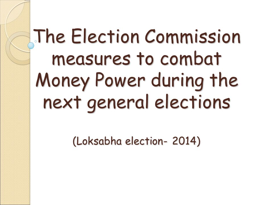 Money power in Election Without Money, Multi-party democracy cannot function Risks of Money Power: Uneven Playing field and lack of fair competition Political Exclusion – Certain sectors face disadvantage Co-Opted politicians under campaign debts Tainted Governance and Rule of Law undermined