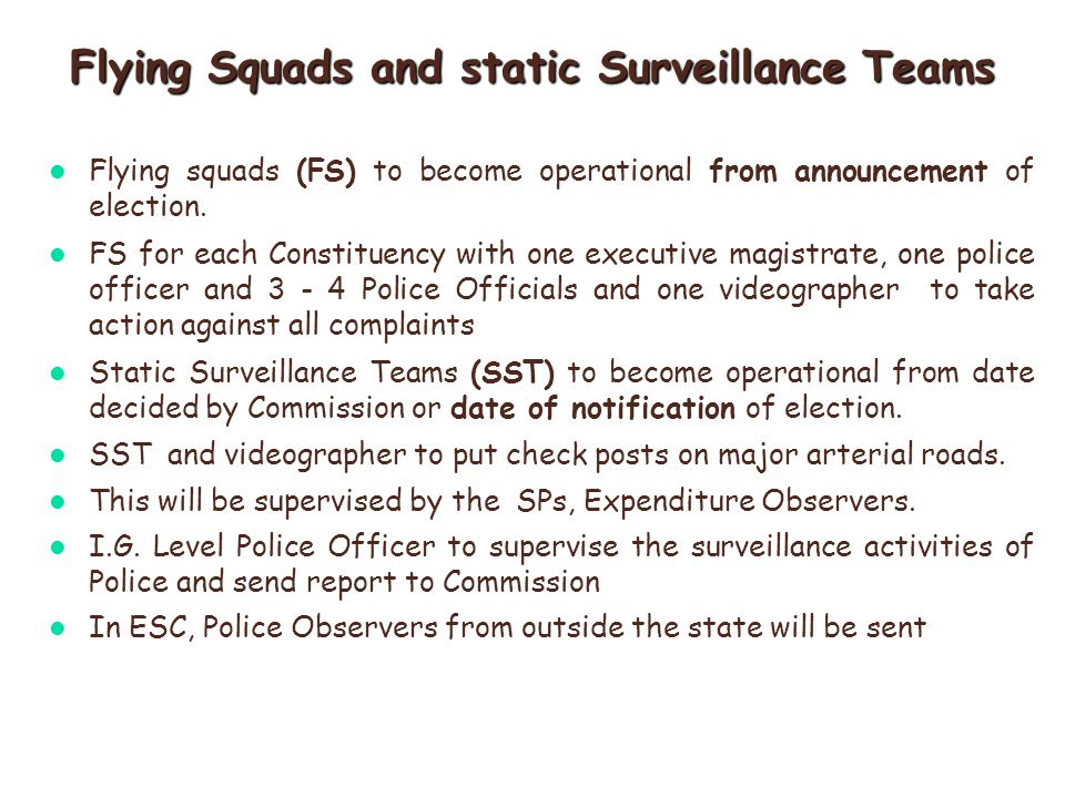Flying Squads and static Surveillance Teams Flying squads (FS) to become operational from announcement of election.