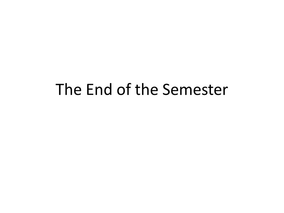 The End of the Semester