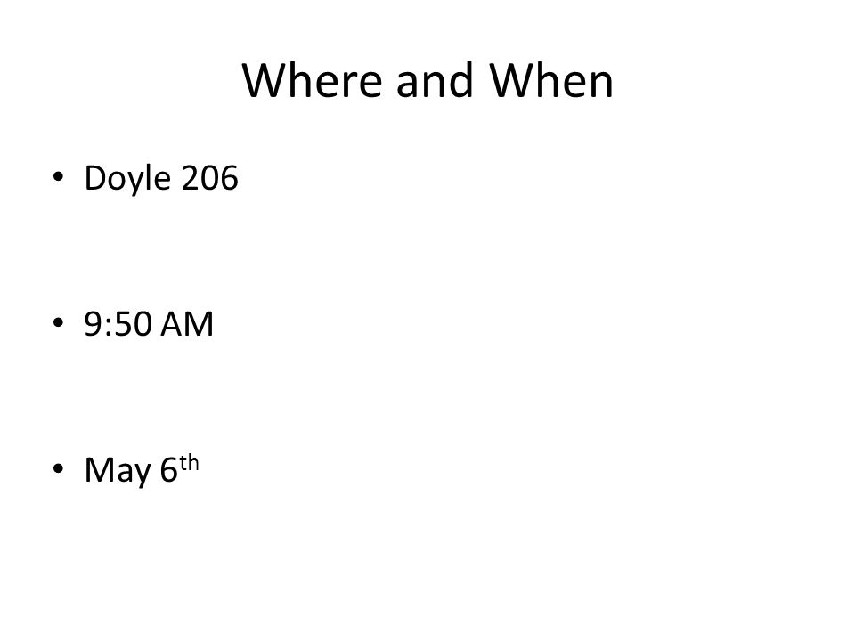 Where and When Doyle 206 9:50 AM May 6 th