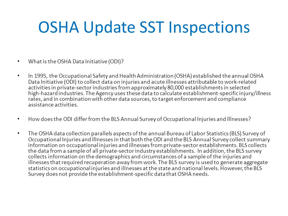 OSHA Update SST Inspections What is the OSHA Data Initiative (ODI)? In 1995, the Occupational Safety and Health Administration (OSHA) established the