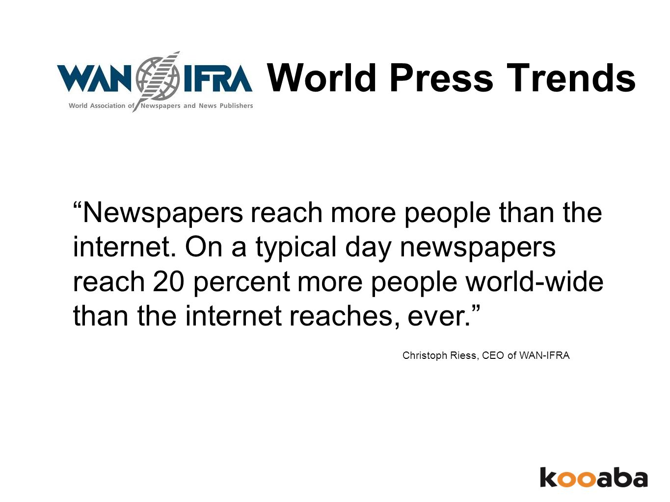 World Press Trends Newspapers reach more people than the internet.