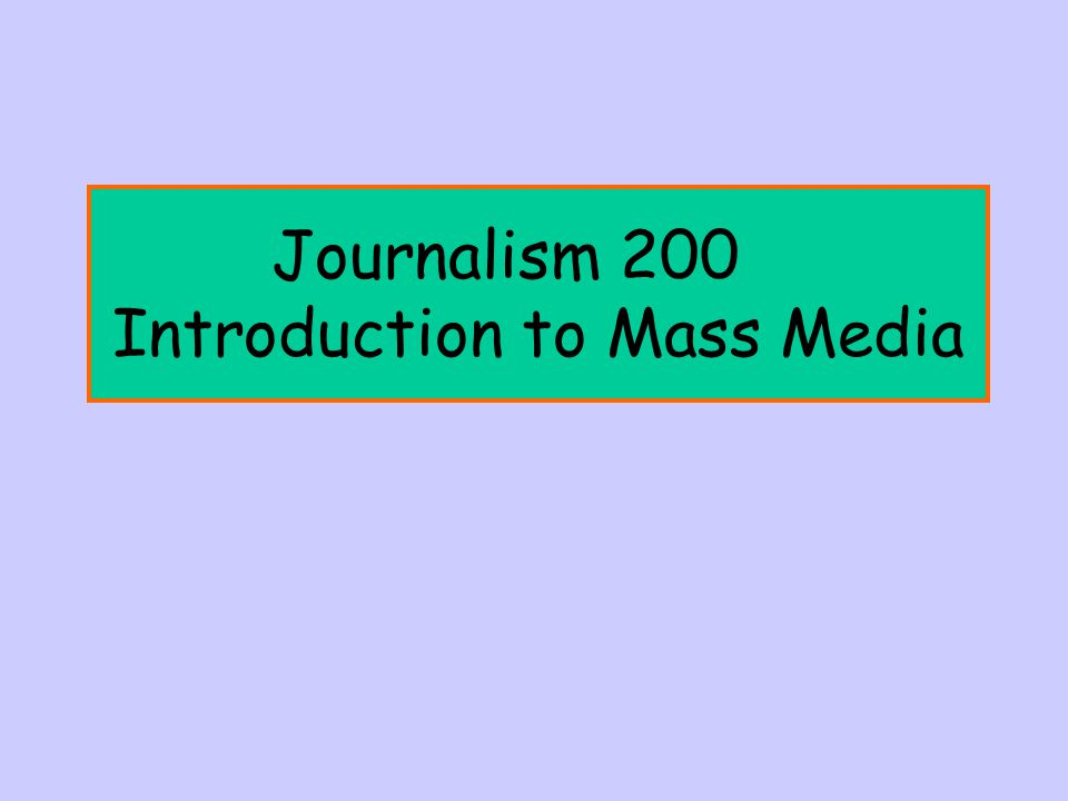 Journalism 200 Introduction to Mass Media