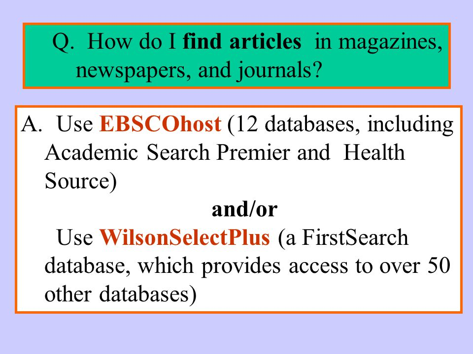 Q. How do I find articles in magazines, newspapers, and journals.