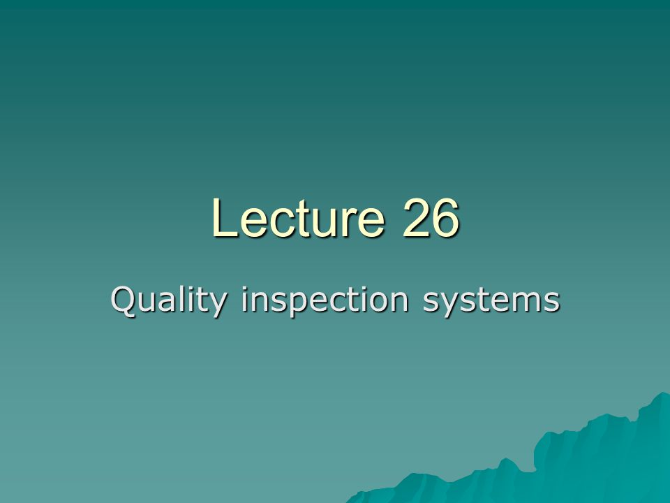 Lecture 26 Quality inspection systems