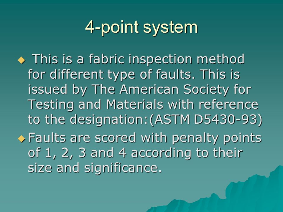 4-point system  This is a fabric inspection method for different type of faults. This is issued by The American Society for Testing and Materials wit