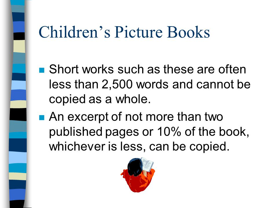 Children's Picture Books n Short works such as these are often less than 2,500 words and cannot be copied as a whole.