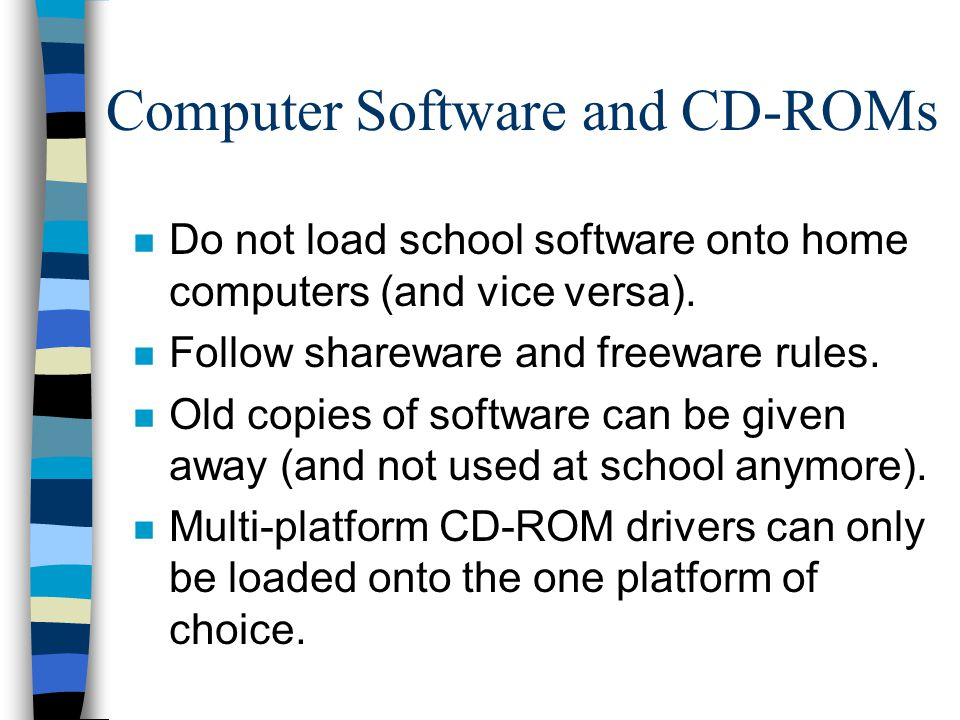 n Do not load school software onto home computers (and vice versa).