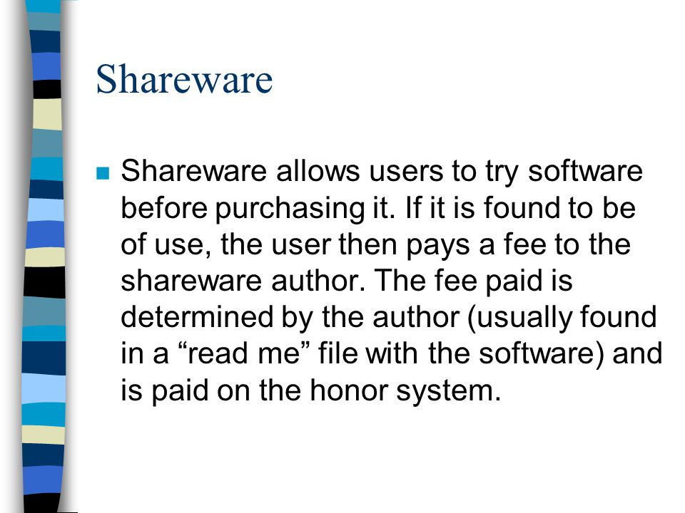 Shareware n Shareware allows users to try software before purchasing it.