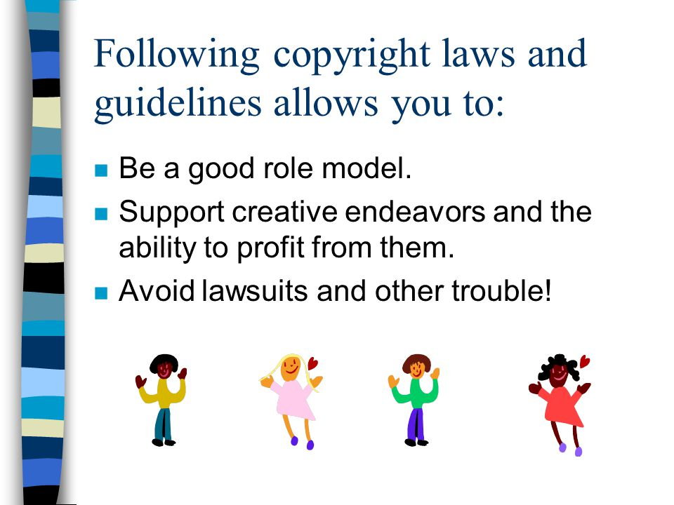 Following copyright laws and guidelines allows you to: n Be a good role model.