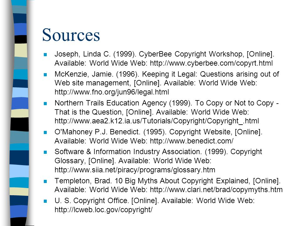 Sources n Joseph, Linda C. (1999). CyberBee Copyright Workshop, [Online].