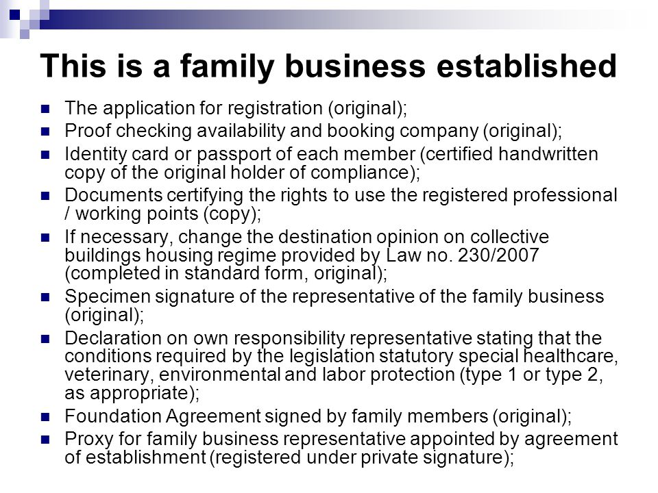 This is a family business established The application for registration (original); Proof checking availability and booking company (original); Identity card or passport of each member (certified handwritten copy of the original holder of compliance); Documents certifying the rights to use the registered professional / working points (copy); If necessary, change the destination opinion on collective buildings housing regime provided by Law no.