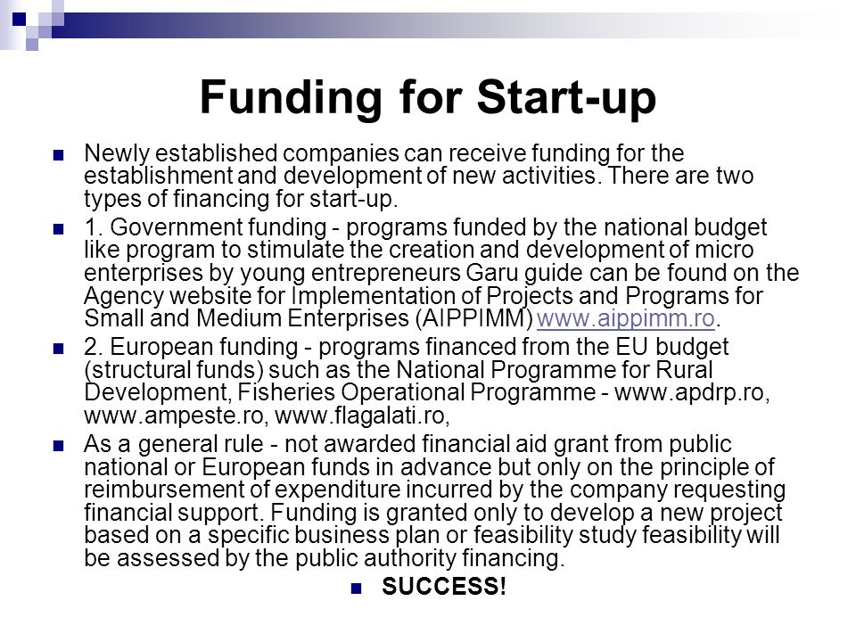 Funding for Start-up Newly established companies can receive funding for the establishment and development of new activities.
