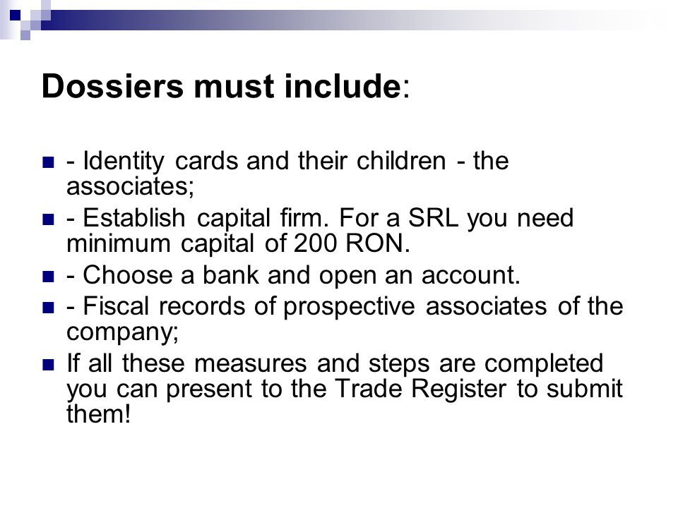 Dossiers must include: - Identity cards and their children - the associates; - Establish capital firm.