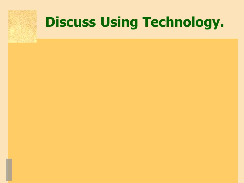 Discuss Using Technology.