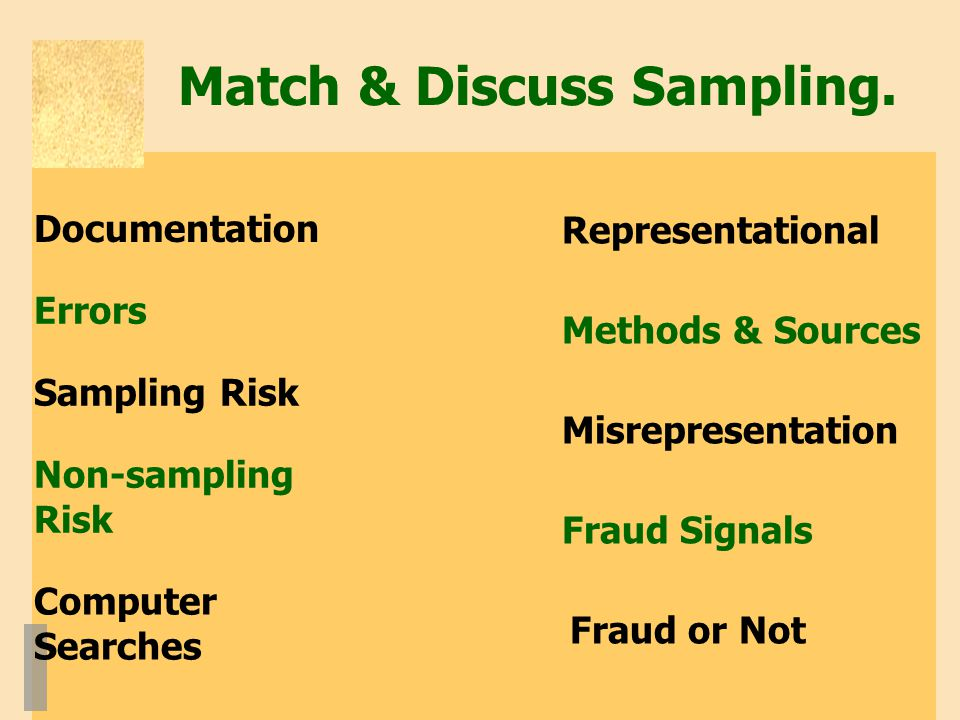 Match & Discuss Sampling. Documentation Errors Sampling Risk Non-sampling Risk Computer Searches Methods & Sources Fraud or Not Representational Misre