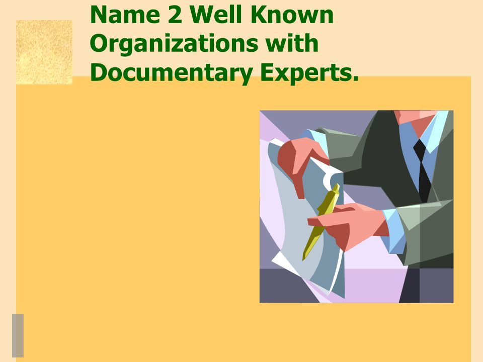 Name 2 Well Known Organizations with Documentary Experts.