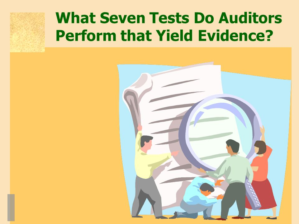 What Seven Tests Do Auditors Perform that Yield Evidence?