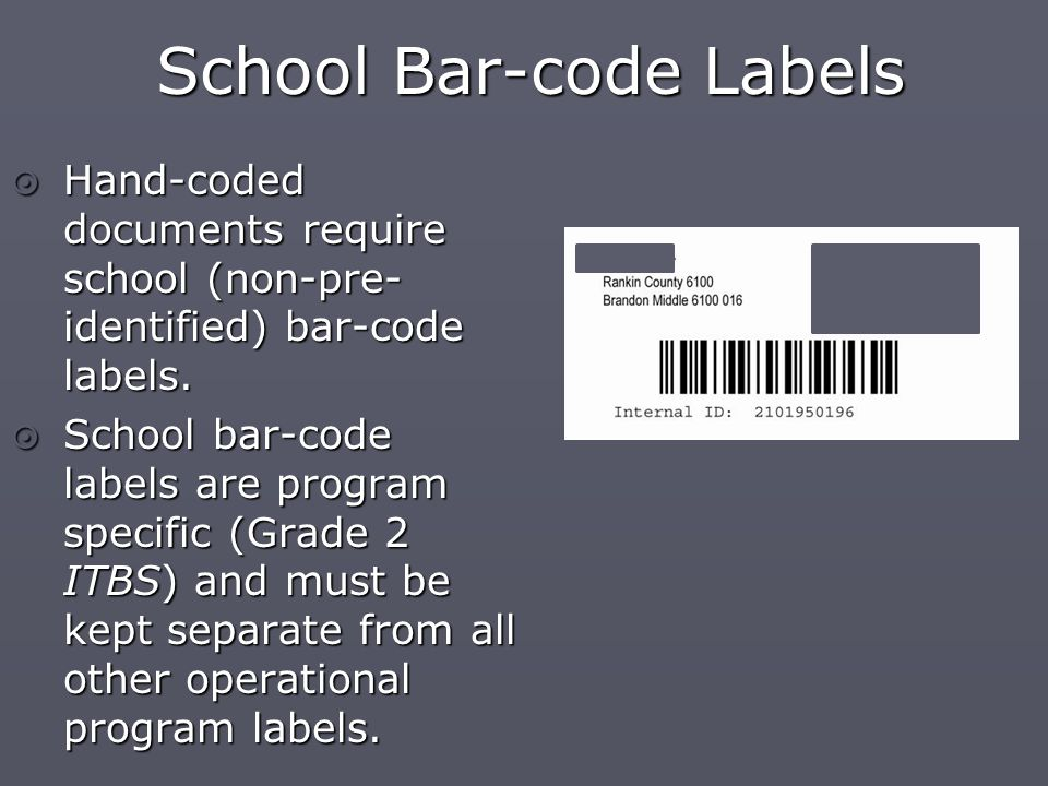 School Bar-code Labels School Bar-code Labels  Hand-coded documents require school (non-pre- identified) bar-code labels.
