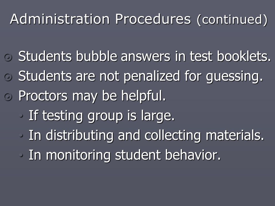 Administration Procedures (continued)  Students bubble answers in test booklets.
