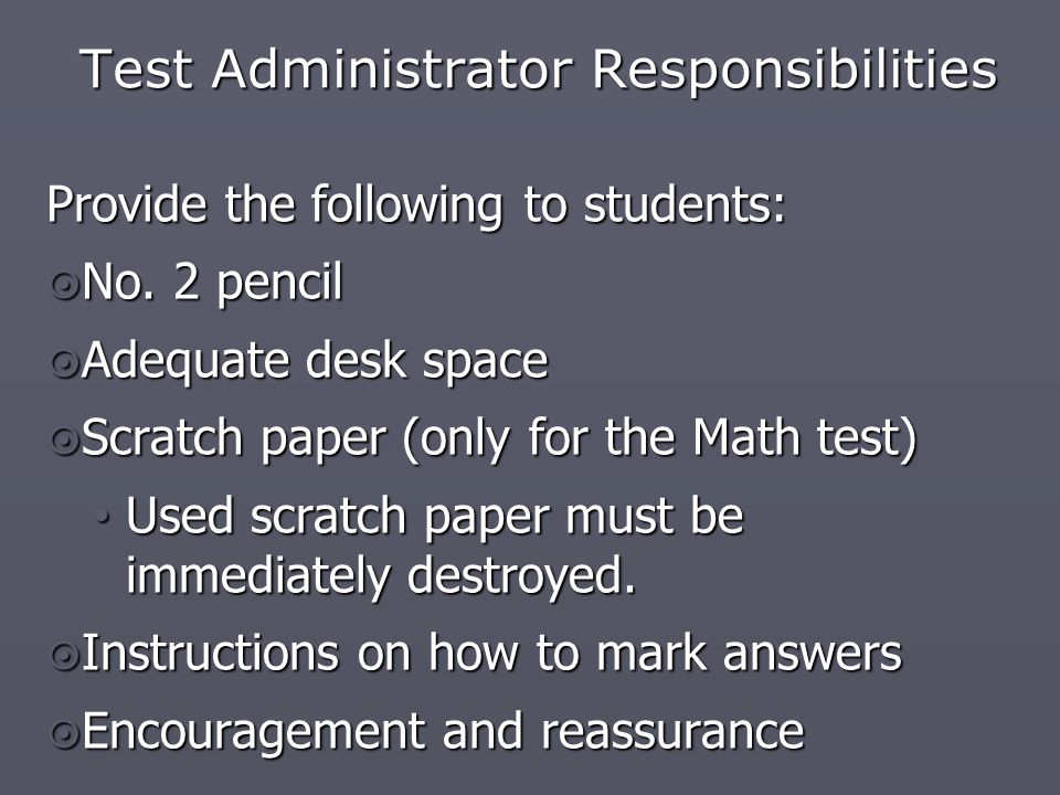 Test Administrator Responsibilities Provide the following to students:  No.