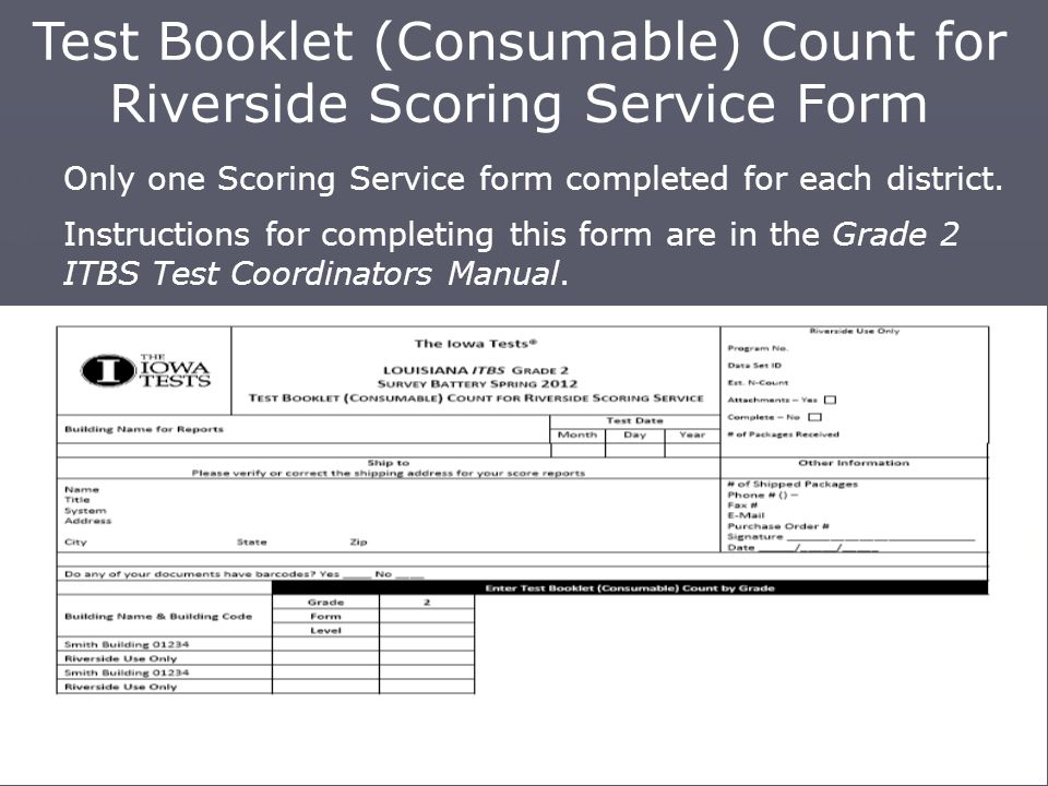 Test Booklet (Consumable) Count for Riverside Scoring Service Form  Only one Scoring Service form completed for each district.