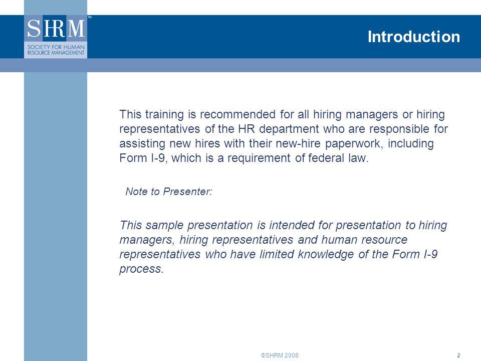 ©SHRM 20083 Agenda  Review the purpose of Form I-9.
