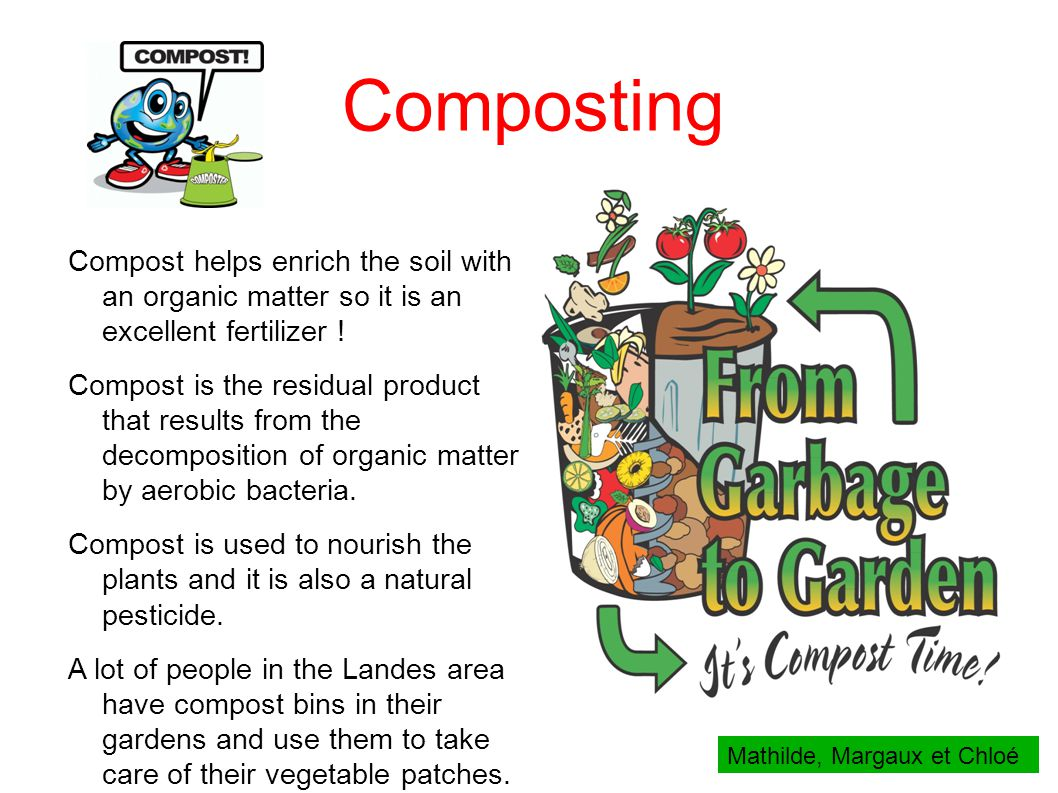 Composting Compost helps enrich the soil with an organic matter so it is an excellent fertilizer .
