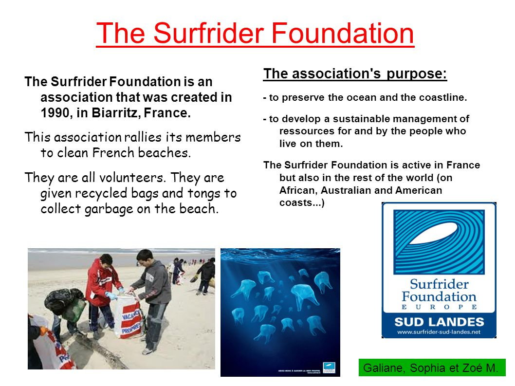 The Surfrider Foundation The Surfrider Foundation is an association that was created in 1990, in Biarritz, France.