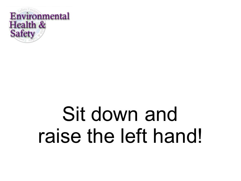 Sit down and raise the left hand!