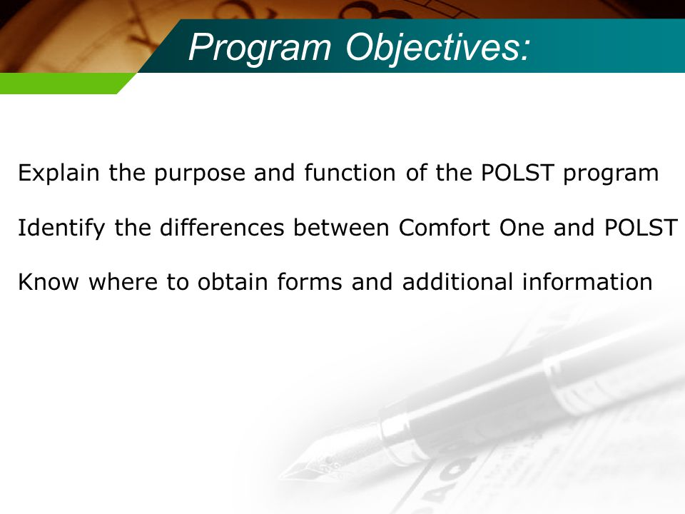 Program Objectives: Explain the purpose and function of the POLST program Identify the differences between Comfort One and POLST Know where to obtain