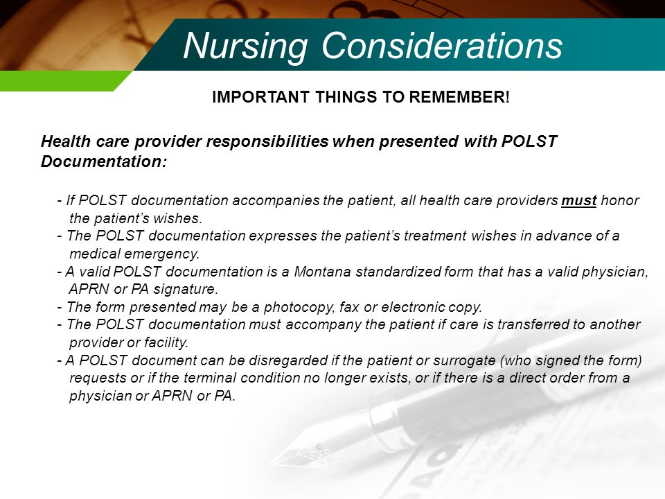 Nursing Considerations IMPORTANT THINGS TO REMEMBER! Health care provider responsibilities when presented with POLST Documentation: - If POLST documen