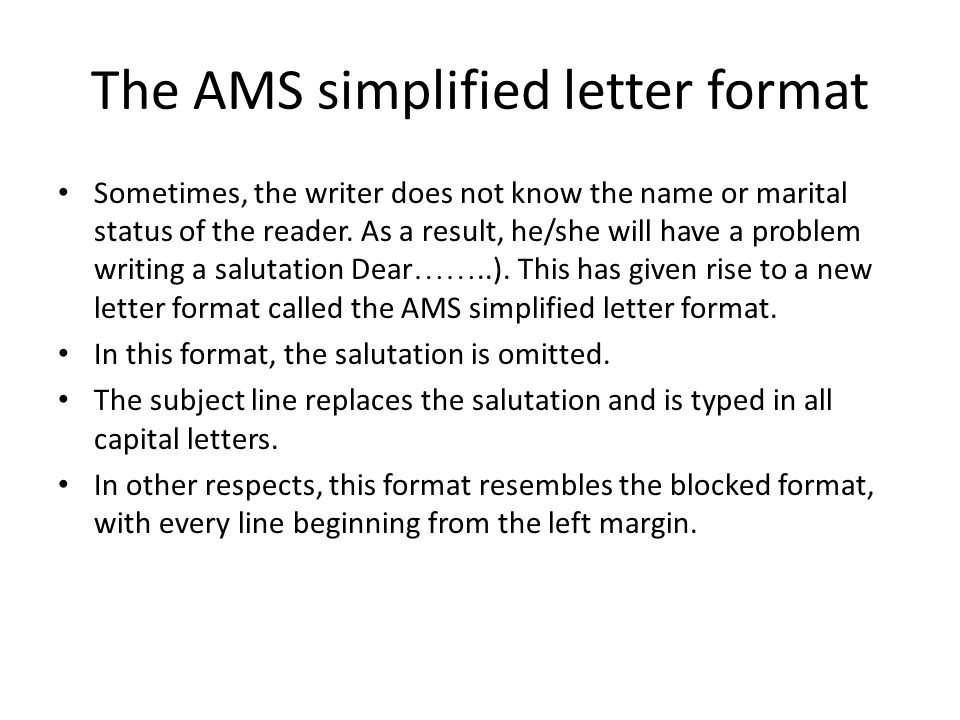 The AMS simplified letter format Sometimes, the writer does not know the name or marital status of the reader. As a result, he/she will have a problem
