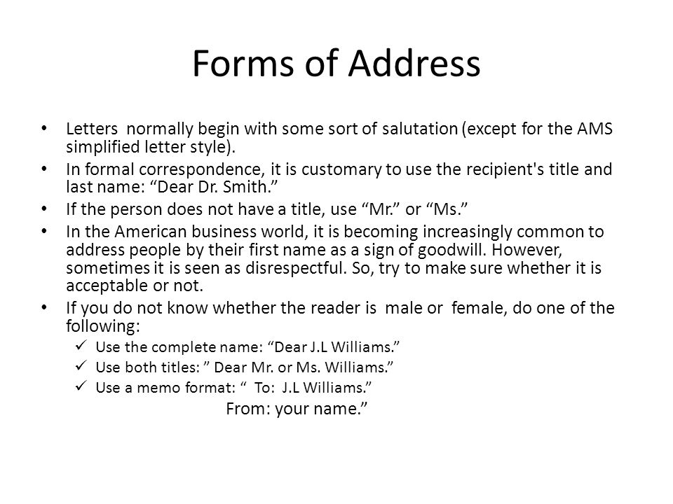 Forms of Address Letters normally begin with some sort of salutation (except for the AMS simplified letter style). In formal correspondence, it is cus