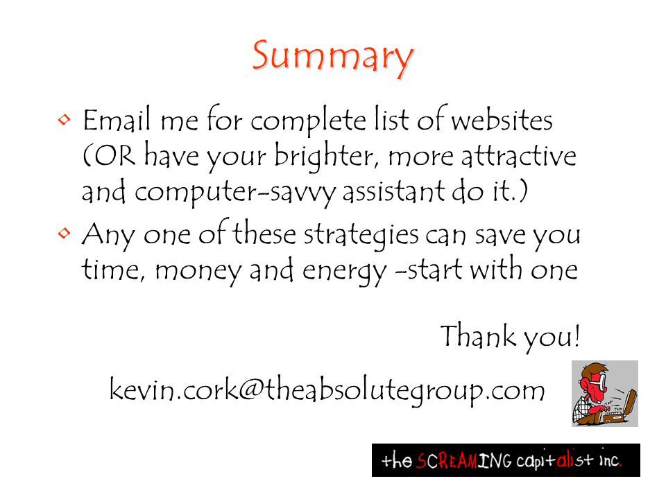 Summary Email me for complete list of websites (OR have your brighter, more attractive and computer-savvy assistant do it.) Any one of these strategie