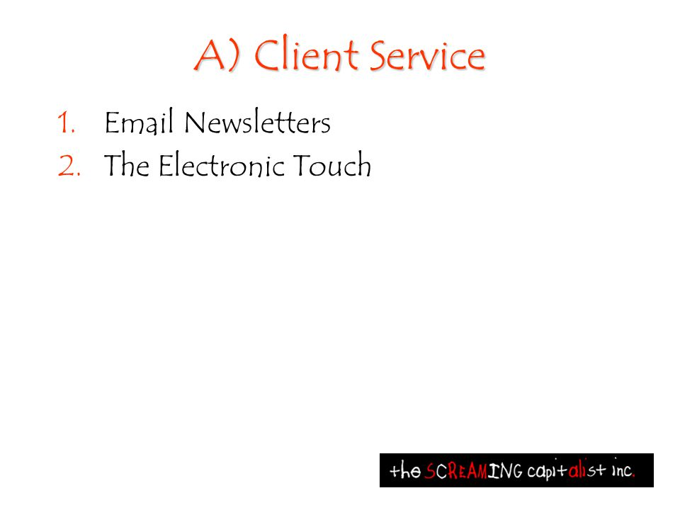 A) Client Service 1.Email Newsletters 2.The Electronic Touch