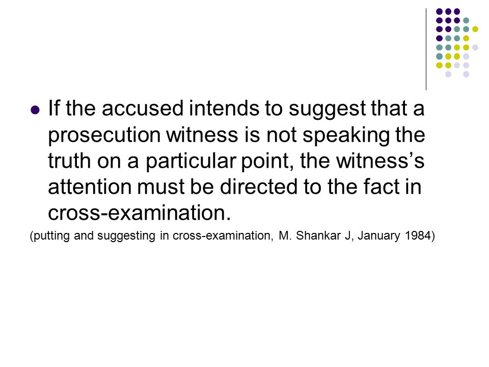 If the accused intends to suggest that a prosecution witness is not speaking the truth on a particular point, the witness's attention must be directed