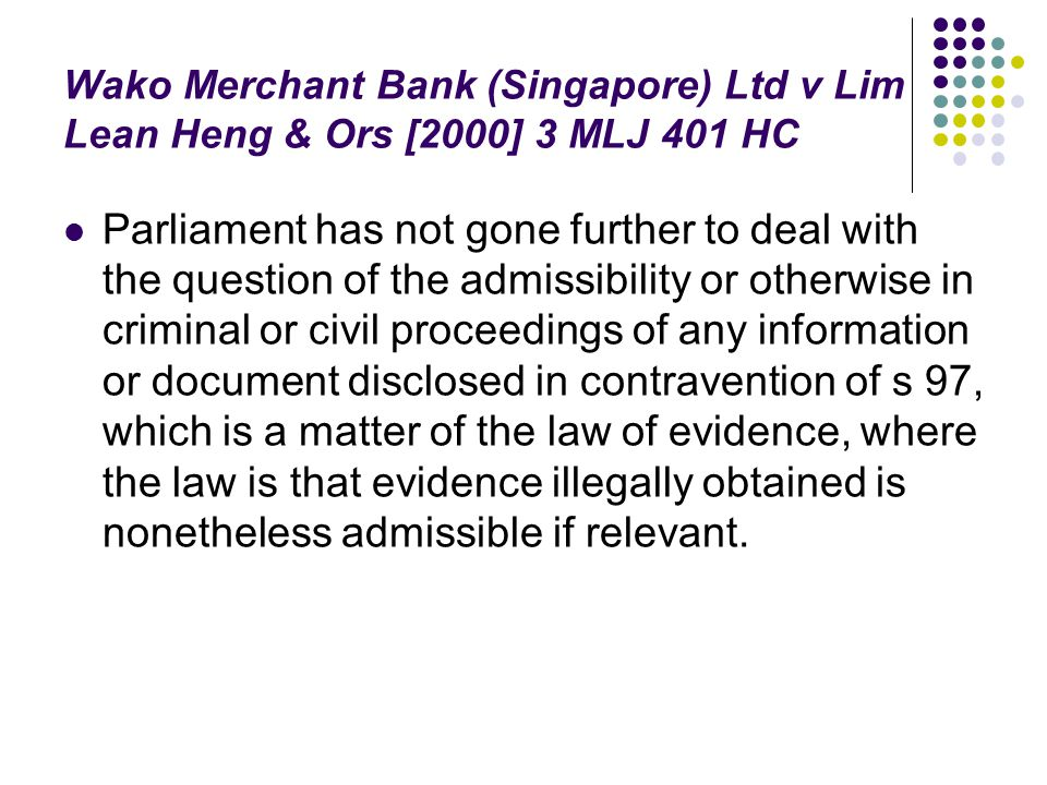 Wako Merchant Bank (Singapore) Ltd v Lim Lean Heng & Ors [2000] 3 MLJ 401 HC Parliament has not gone further to deal with the question of the admissib