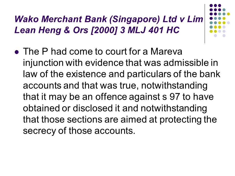 Wako Merchant Bank (Singapore) Ltd v Lim Lean Heng & Ors [2000] 3 MLJ 401 HC The P had come to court for a Mareva injunction with evidence that was ad