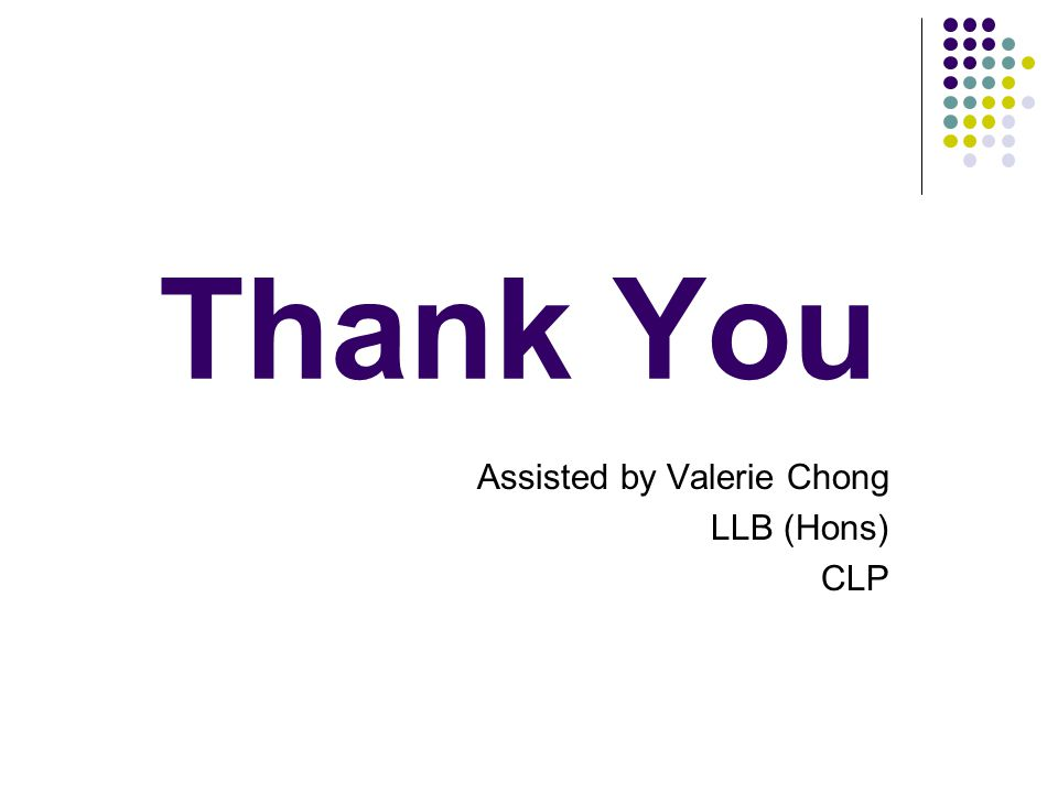 Thank You Assisted by Valerie Chong LLB (Hons) CLP