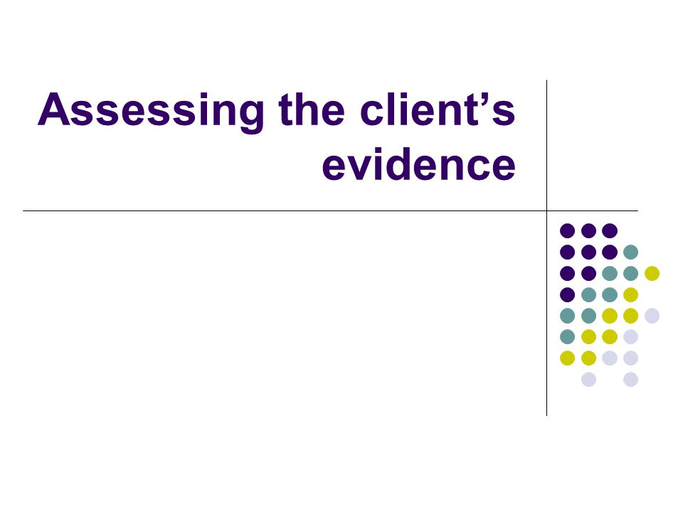 Assessing the client's evidence