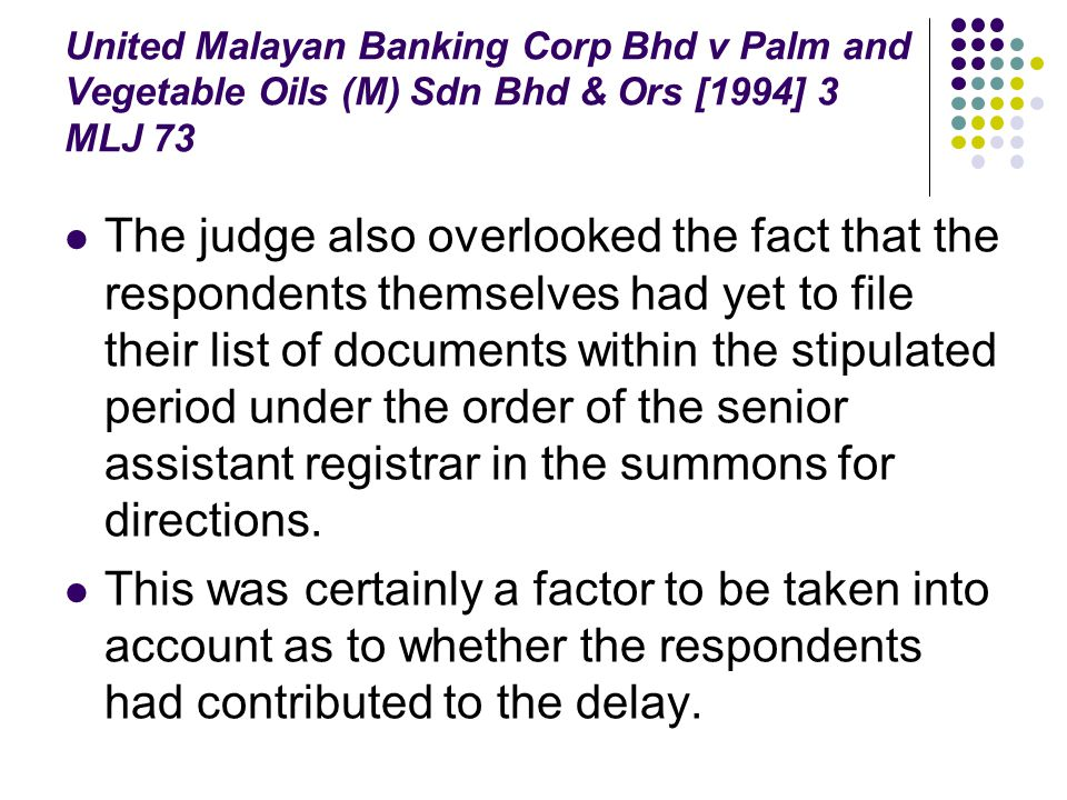 United Malayan Banking Corp Bhd v Palm and Vegetable Oils (M) Sdn Bhd & Ors [1994] 3 MLJ 73 The judge also overlooked the fact that the respondents th