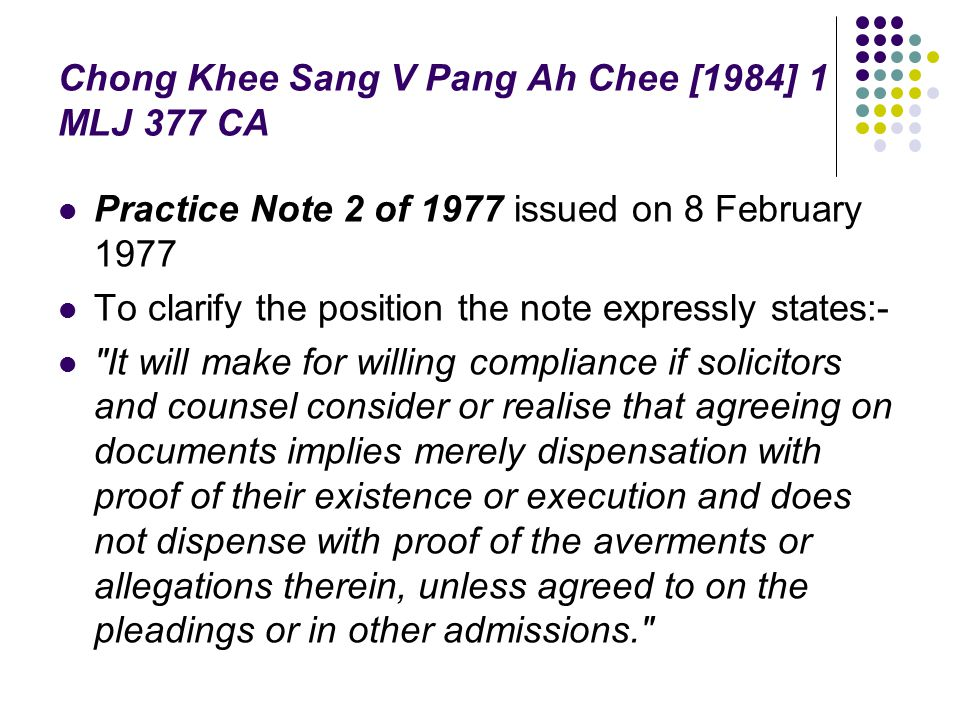 Chong Khee Sang V Pang Ah Chee [1984] 1 MLJ 377 CA Practice Note 2 of 1977 issued on 8 February 1977 To clarify the position the note expressly states