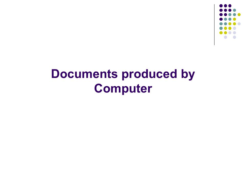 Documents produced by Computer