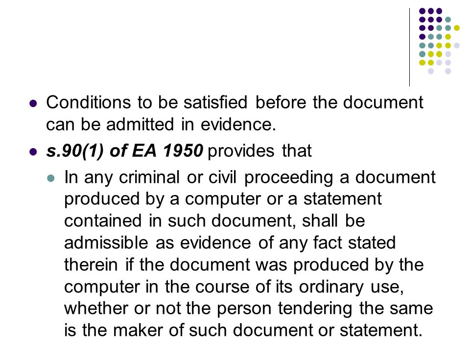 Conditions to be satisfied before the document can be admitted in evidence. s.90(1) of EA 1950 provides that In any criminal or civil proceeding a doc
