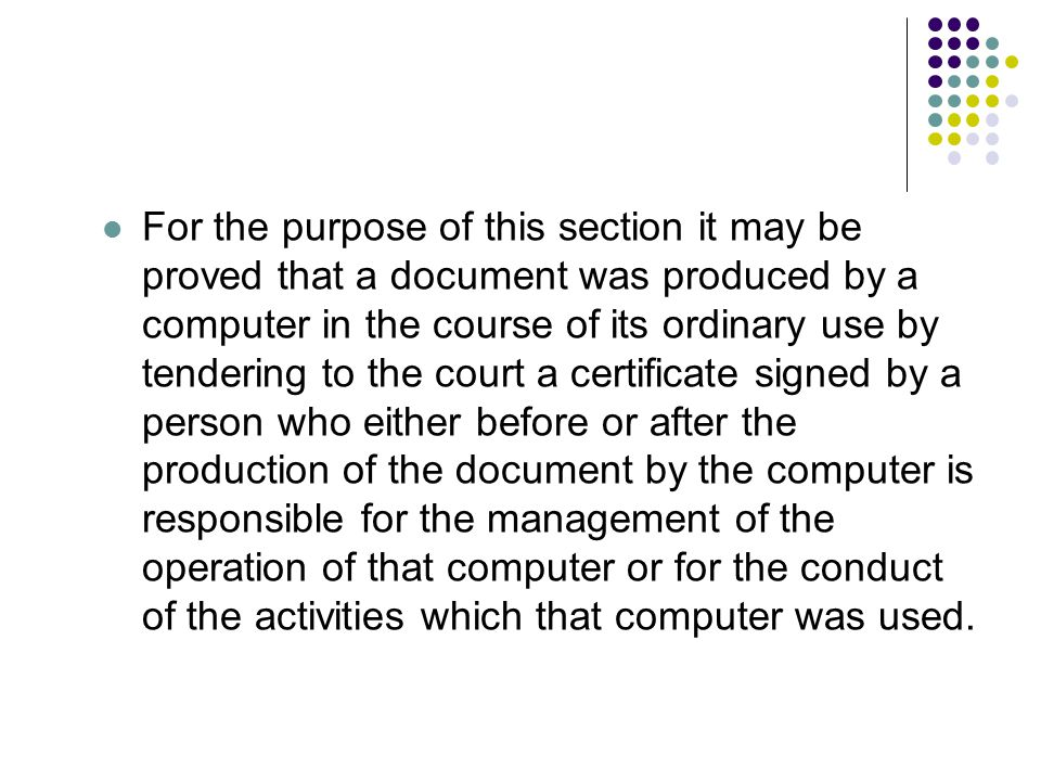 For the purpose of this section it may be proved that a document was produced by a computer in the course of its ordinary use by tendering to the cour