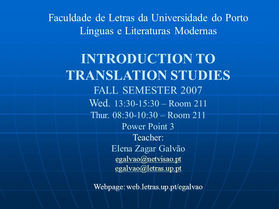 Faculdade de Letras da Universidade do Porto Línguas e Literaturas Modernas INTRODUCTION TO TRANSLATION STUDIES FALL SEMESTER 2007 Wed.